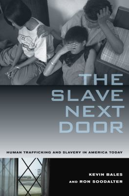 The Slave Next Door: Human Trafficking and Slavery in America Today 9780520255159