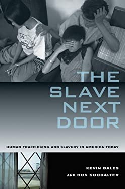 The Slave Next Door: Human Trafficking and Slavery in America Today 9780520268661