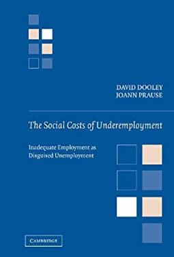 The Social Costs of Underemployment: Inadequate Employment as Disguised Unemployment 9780521810142