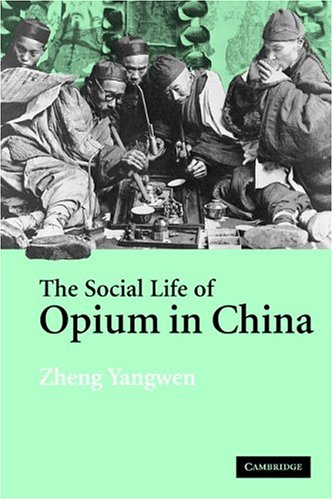 The Social Life of Opium in China 9780521608565