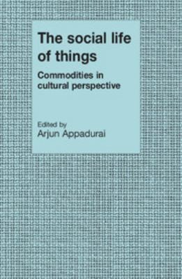 The Social Life of Things: Commodities in Cultural Perspective 9780521357265