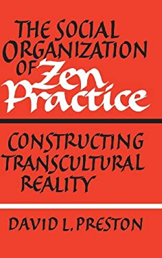 The Social Organization of Zen Practice: Constructing Transcultural Reality 9780521350006