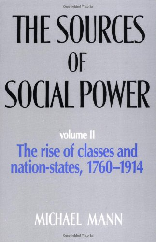 The Sources of Social Power: Volume 2, the Rise of Classes and Nation States 1760 1914 9780521445856