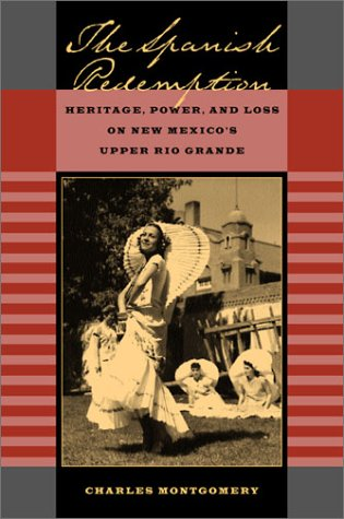 The Spanish Redemption: Heritage, Power, and Loss on New Mexico's Upper Rio Grande 9780520229716
