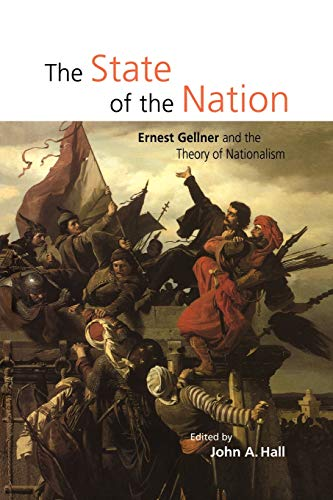 The State of the Nation: Ernest Gellner and the Theory of Nationalism 9780521633666