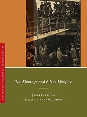 The Steerage and Alfred Stieglitz 9780520266230