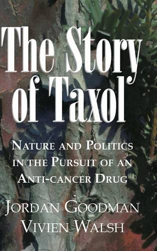 The Story of Taxol: Nature and Politics in the Pursuit of an Anti-Cancer Drug 9780521561235