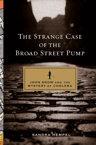 The Strange Case of the Broad Street Pump: John Snow and the Mystery of Cholera 9780520250499