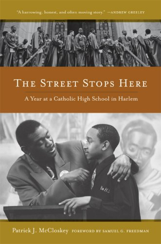 The Street Stops Here: A Year at a Catholic High School in Harlem 9780520255173