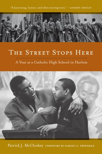 The Street Stops Here: A Year at a Catholic High School in Harlem 9780520267978