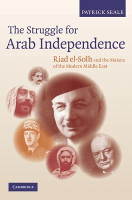 The Struggle for Arab Independence: Riad El-Solh and the Makers of the Modern Middle East 9780521191371