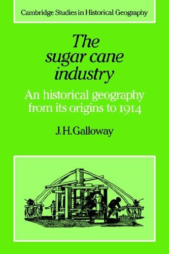 The Sugar Cane Industry: An Historical Geography from Its Origins to 1914
