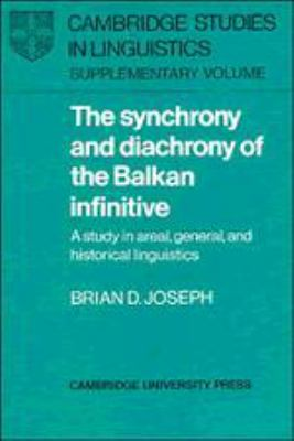 The Synchrony and Diachrony of the Balkan Infinitive: A Study in Areal, General and Historical Linguistics 9780521273183