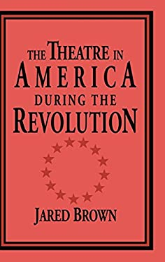 The Theatre in America During the Revolution 9780521495370
