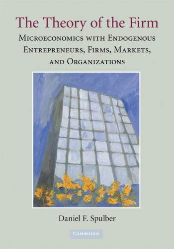 The Theory of the Firm: Microeconomics with Endogenous Entrepreneurs, Firms, Markets, and Organizations 9780521736602