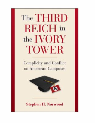 The Third Reich in the Ivory Tower: Complicity and Conflict on American Campuses 9780521762434