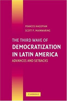 The Third Wave of Democratization in Latin America: Advances and Setbacks 9780521613200