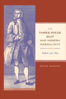 The Three-Piece Suit and Modern Masculinity: England, 1550-1850 9780520214934