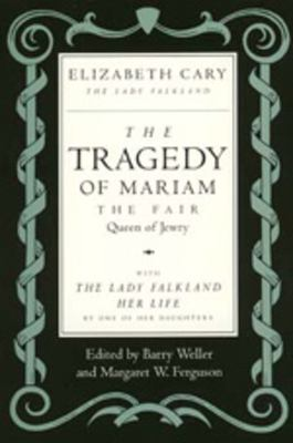 The Tragedy of Mariam, the Fair Queen of Jewry: With the Lady Falkland: Her Life, by One of Her Daughters 9780520079694