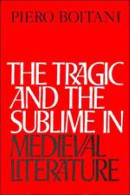 The Tragic and the Sublime in Medieval Literature 9780521354769