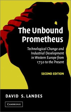 The Unbound Prometheus: Technological Change and Industrial Development in Western Europe from 1750 to the Present 9780521534024