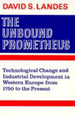 Unbound Prometheus : Technological Change and Industrial Development in Western Europe from 1750 to the Present