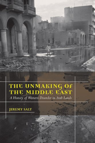 The Unmaking of the Middle East: A History of Western Disorder in Arab Lands 9780520255517