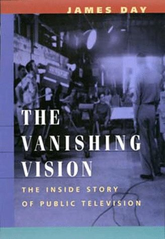 The Vanishing Vision: The Inside Story of Public Television