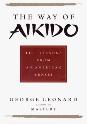 The Way of Aikido: Life Lessons from an American Sensai 9780525944133