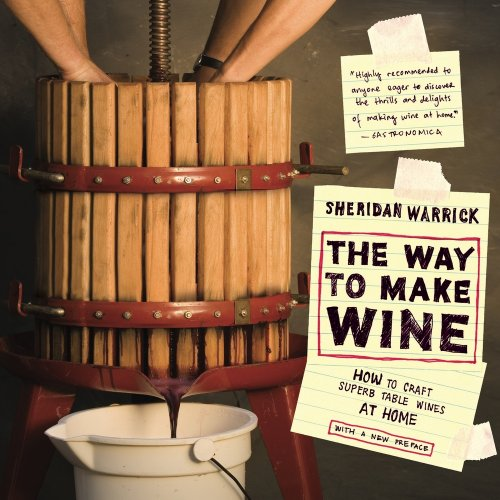 The Way to Make Wine: How to Craft Superb Table Wines at Home 9780520266148