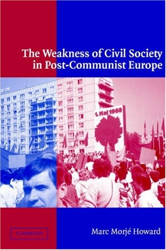 The Weakness of Civil Society in Post-Communist Europe 9780521011525