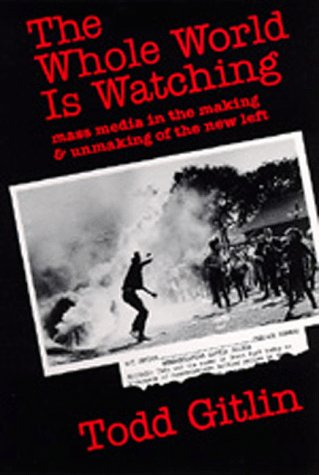 The Whole World Is Watching: Mass Media in the Making and Unmaking of the New Left 9780520040243