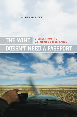 The Wind Doesn't Need a Passport: Stories from the U.S.-Mexico Borderlands 9780520269804