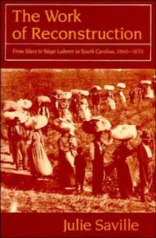 The Work of Reconstruction: From Slave to Wage Laborer in South Carolina 1860 1870 9780521362214