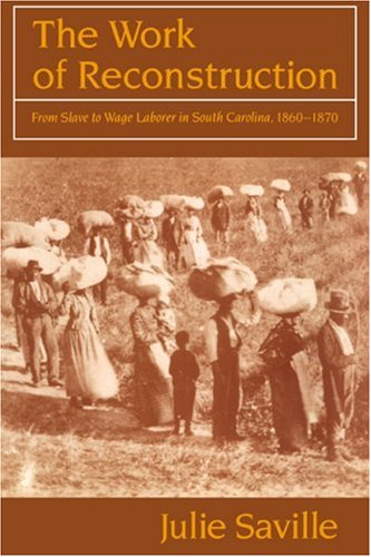 The Work of Reconstruction: From Slave to Wage Laborer in South Carolina 1860 1870 9780521566254