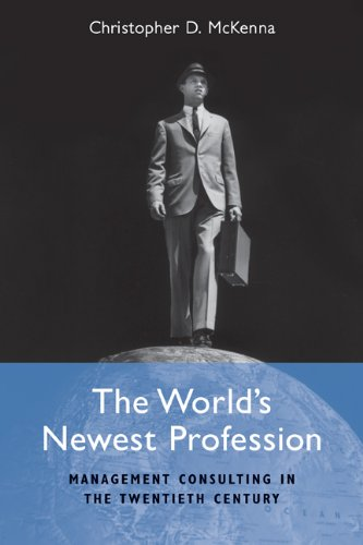 The World's Newest Profession: Management Consulting in the Twentieth Century 9780521757591