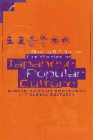 The Worlds of Japanese Popular Culture: Gender, Shifting Boundaries and Global Cultures 9780521637299