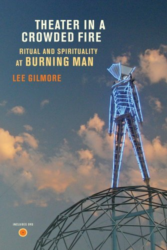 Theater in a Crowded Fire : Ritual and Spirituality at Burning Man