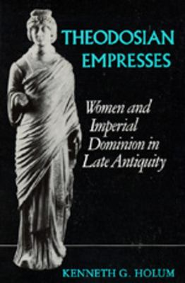 Theodosian Empresses: Women and Imperial Dominion in Late Antiquity 9780520068018