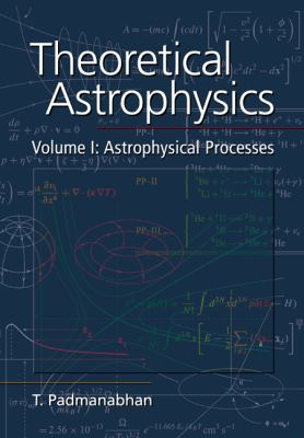 Theoretical Astrophysics: Volume 1: Astrophysical Processes 9780521566322