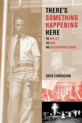 There's Something Happening Here: The New Left, the Klan, and FBI Counterintelligence 9780520239975