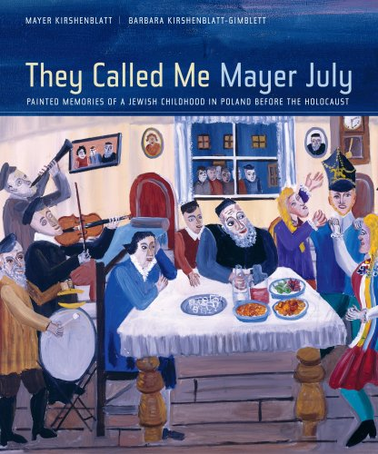 They Called Me Mayer July: Painted Memories of a Jewish Childhood in Poland Before the Holocaust 9780520249615