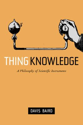 Thing Knowledge: A Philosophy of Scientific Instruments 9780520232495