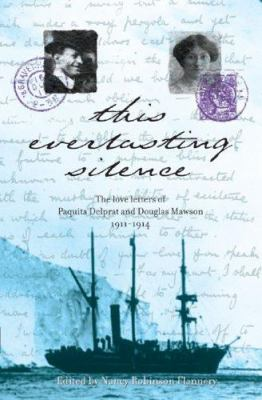 This Everlasting Silence: The Love Letters of Paquita Delprat and Douglas Mawson 1911-1914 9780522851915