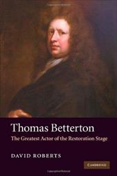 Thomas Betterton: The Greatest Actor of the Restoration Stage 1729805
