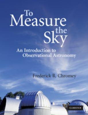 To Measure the Sky: An Introduction to Observational Astronomy 9780521747684