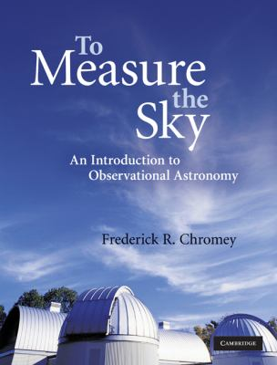 To Measure the Sky: An Introduction to Observational Astronomy 9780521763868