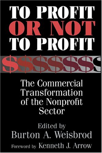 To Profit or Not to Profit: The Commercial Transformation of the Nonprofit Sector 9780521785068