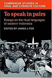 To Speak in Pairs: Essays on the Ritual Languages of Eastern Indonesia