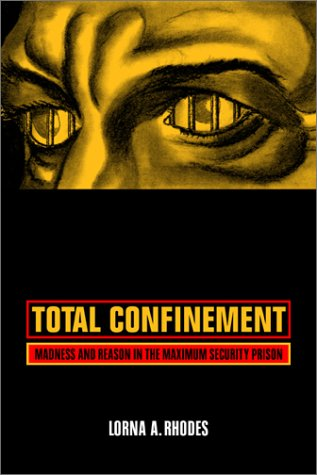Total Confinement: Madness and Reason in the Maximum Security Prison 9780520240766